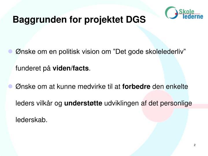 Baggrunden for projektet DGS