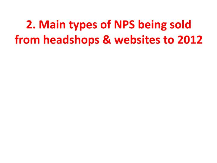 2. Main types of NPS being sold from headshops & websites to 2012
