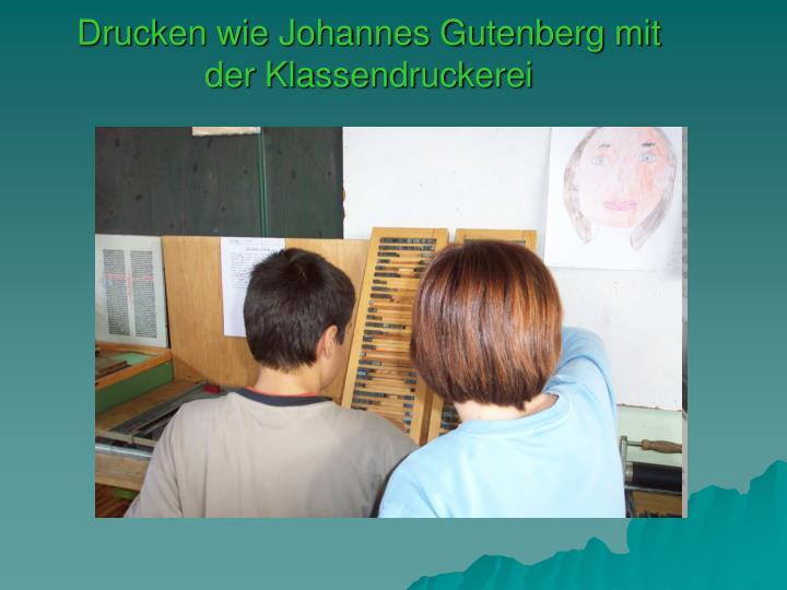Drucken wie Johannes Gutenberg mit der Klassendruckerei