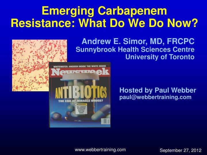 emerging carbapenem resistance what do we do now
