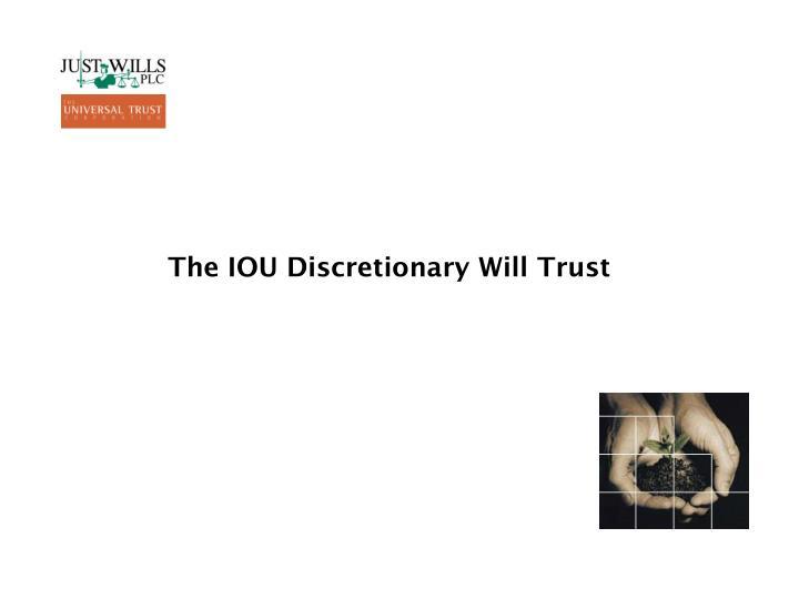 The IOU Discretionary Will Trust