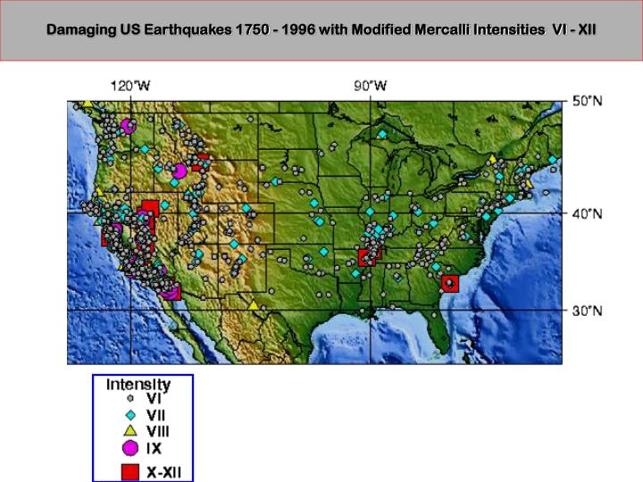 Damaging US Earthquakes 1750 - 1996 with Modified Mercalli Intensities  VI - XII