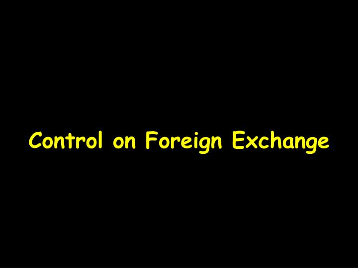 Control on Foreign Exchange