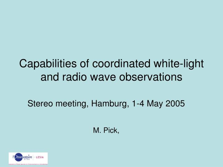 capabilities of coordinated white light and radio wave observations