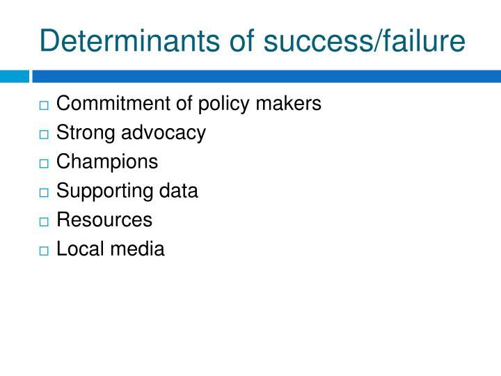 Determinants of success/failure