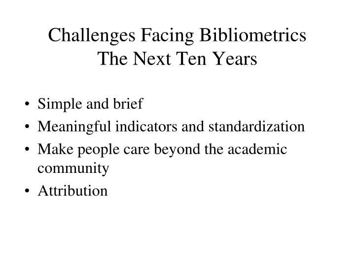 Challenges Facing Bibliometrics