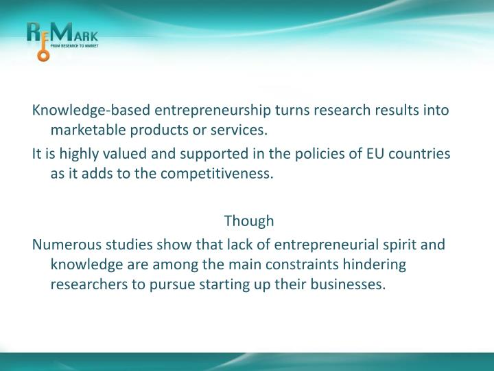 Knowledge-based entrepreneurship turns research results into marketable products or services.