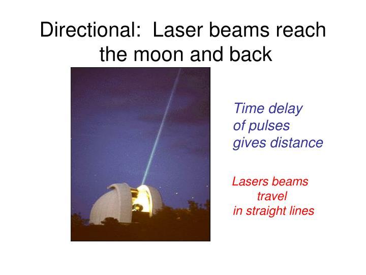 Directional:  Laser beams reach