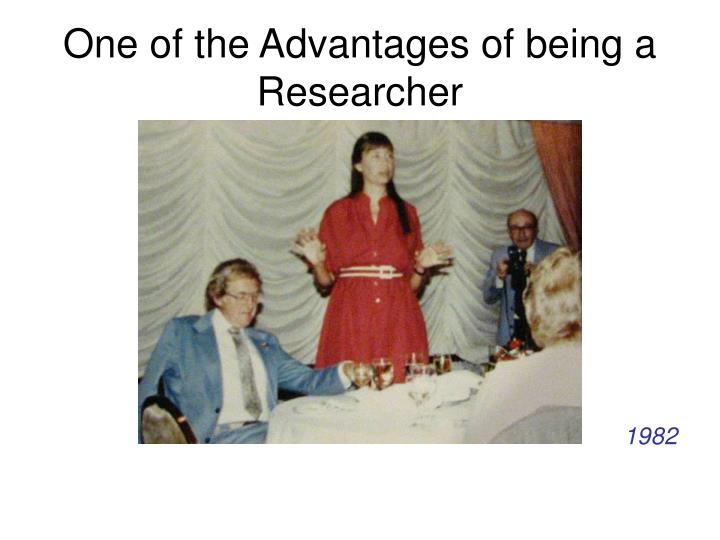 One of the Advantages of being a Researcher