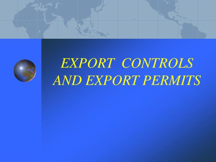 EXPORT  CONTROLS AND EXPORT PERMITS