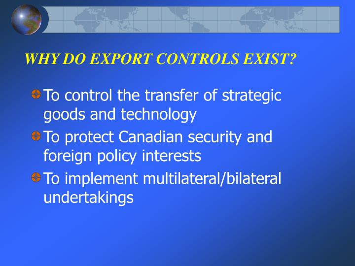 WHY DO EXPORT CONTROLS EXIST?