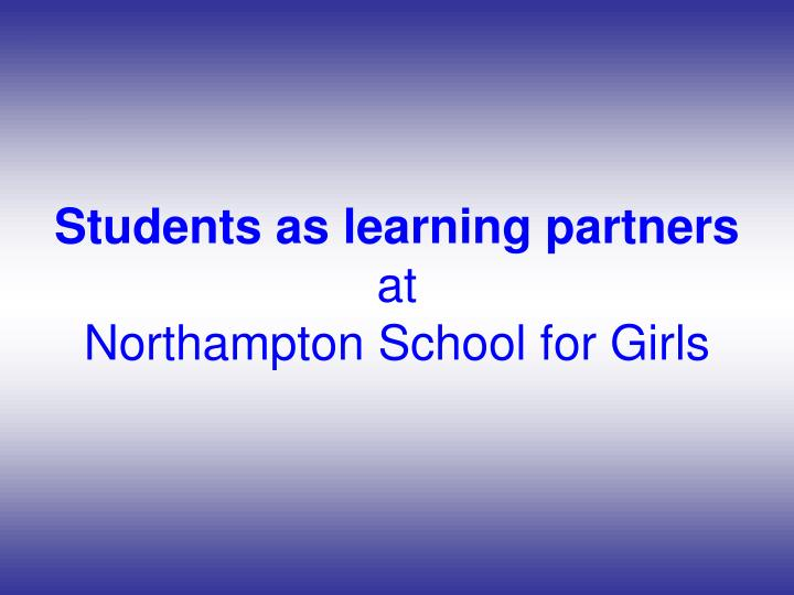 Students as learning partners at northampton school for girls