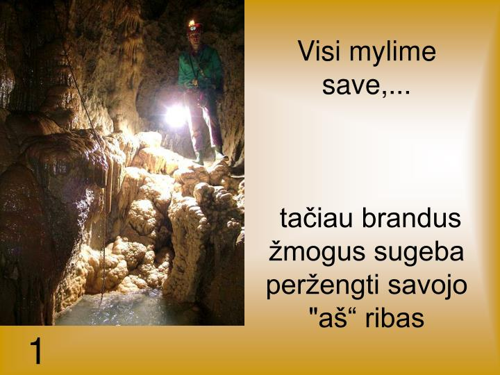 Visi mylime save,...