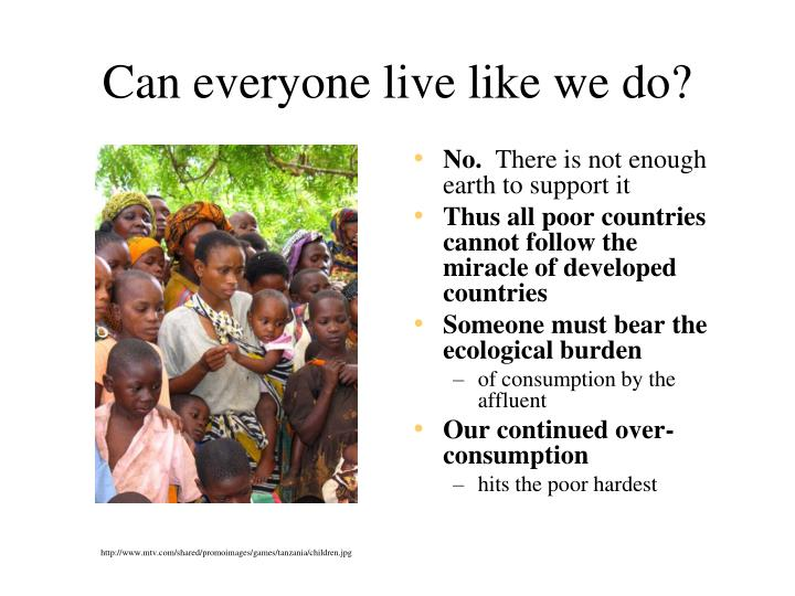 Can everyone live like we do?
