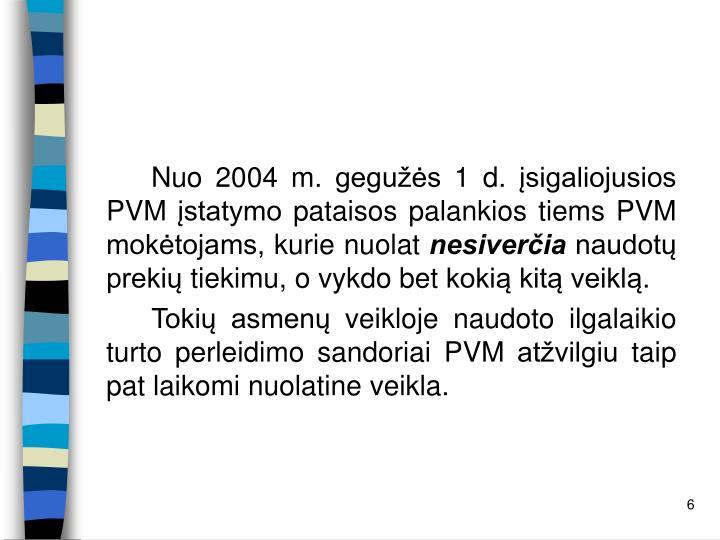 Nuo 2004 m. gegužės 1 d. įsigaliojusios PVM įstatymo pataisos palankios tiems PVM mokėtojams, kurie nuolat