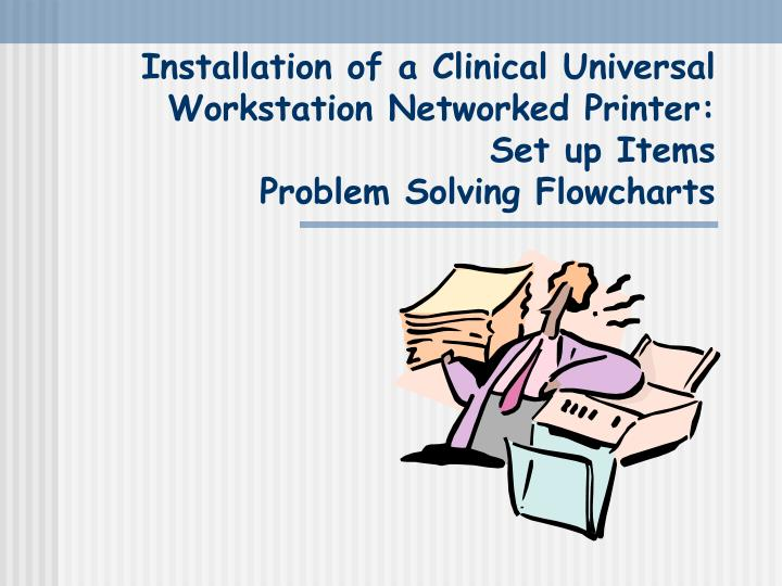 Installation of a Clinical Universal Workstation Networked Printer: