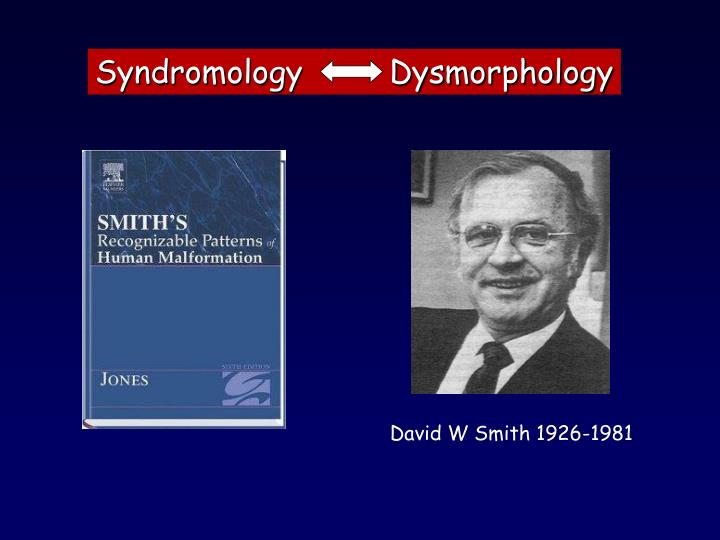 Syndromology         Dysmorphology
