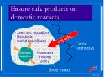 ensure safe products on domestic markets