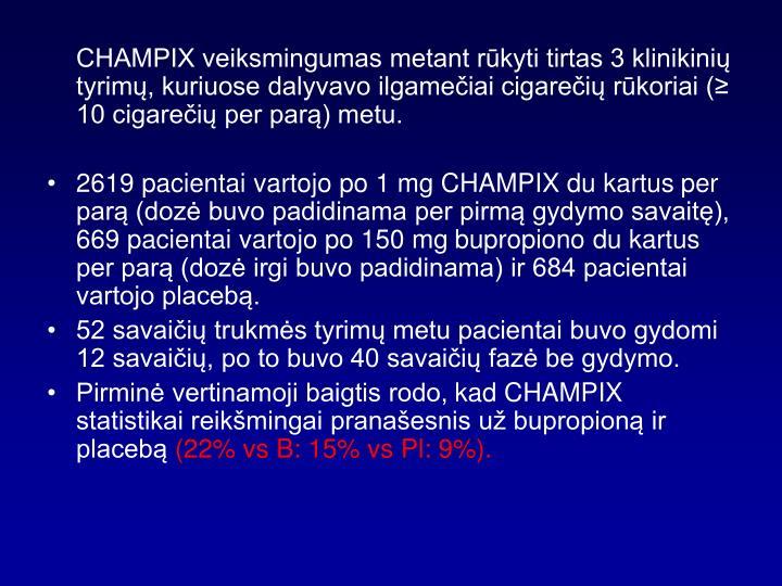 CHAMPIX veiksmingumas metant rūkyti tirtas 3 klinikinių tyrimų, kuriuose dalyvavo ilgamečiai
