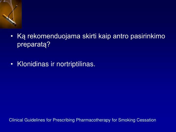 Ką rekomenduojama skirti kaip antro pasirinkimo preparatą?