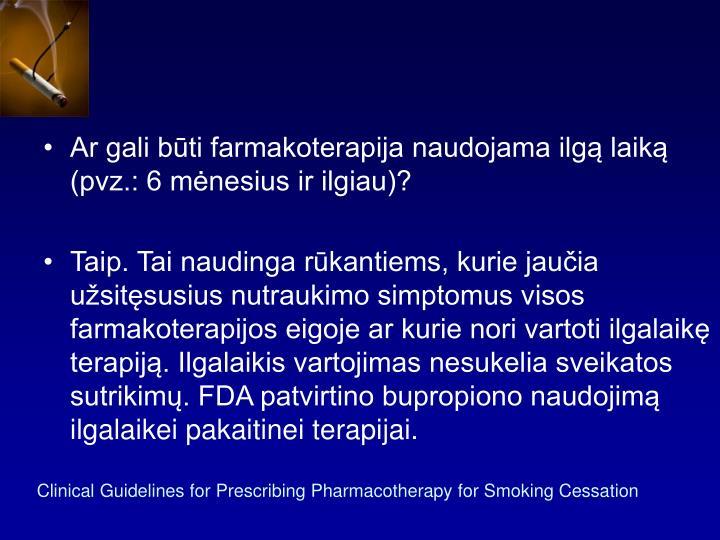 Ar gali būti farmakoterapija naudojama ilgą laiką (pvz.: 6 mėnesius ir ilgiau)?