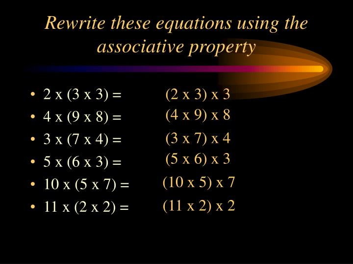 Rewrite these equations using the associative property