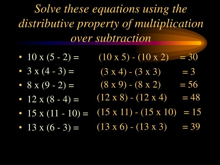 Solve these equations using the distributive property of multiplication over subtraction