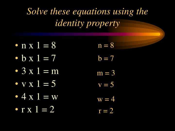 Solve these equations using the identity property