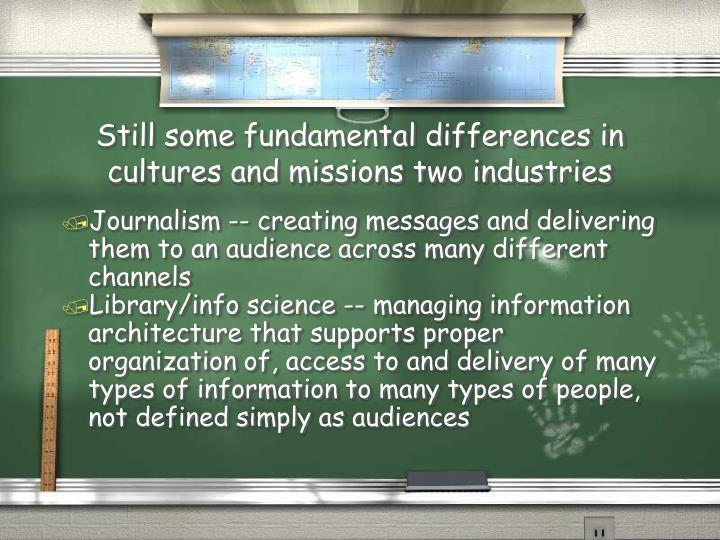 Still some fundamental differences in cultures and missions two industries