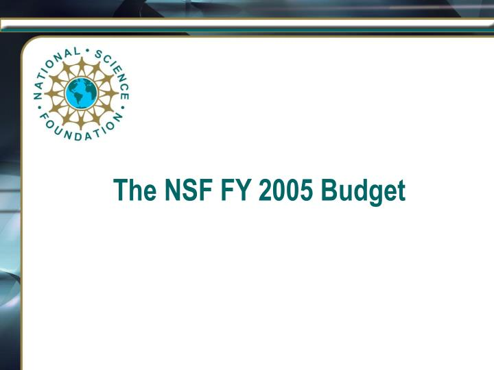 The NSF FY 2005 Budget