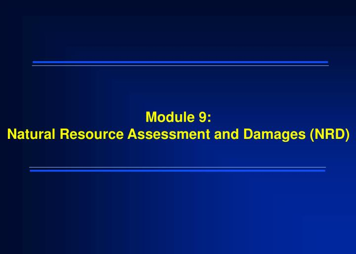 Module 9 natural resource assessment and damages nrd