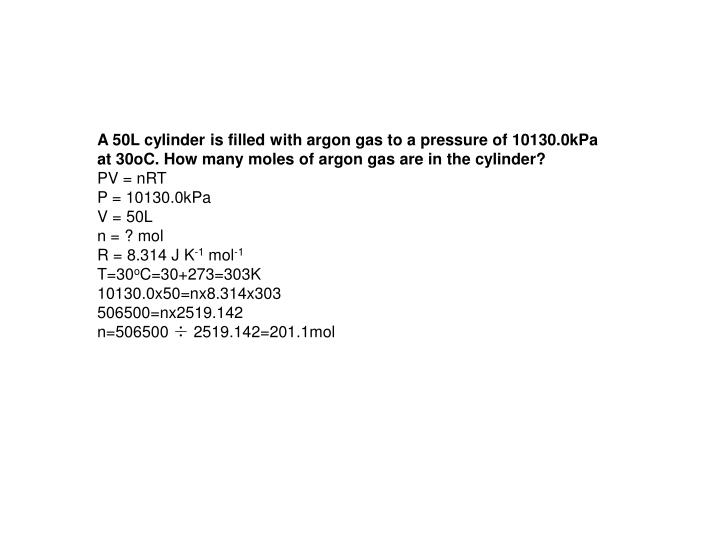 A 50L cylinder is filled with argon gas to a pressure of 10130.0kPa