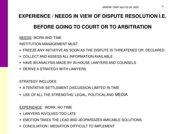 Experience needs in view of dispute resolution i e before going to court or to arbitration