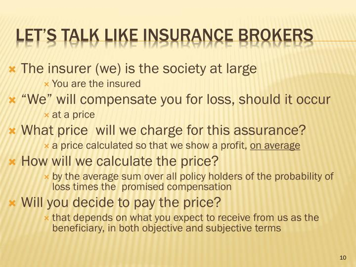 The insurer (we) is the society at large