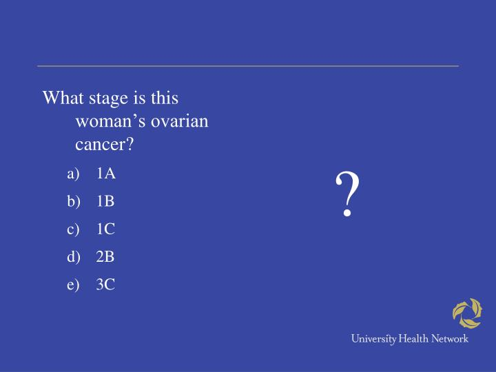 What stage is this woman's ovarian cancer?