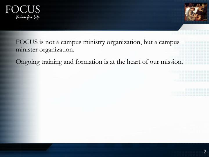 FOCUS is not a campus ministry organization, but a campus minister organization.