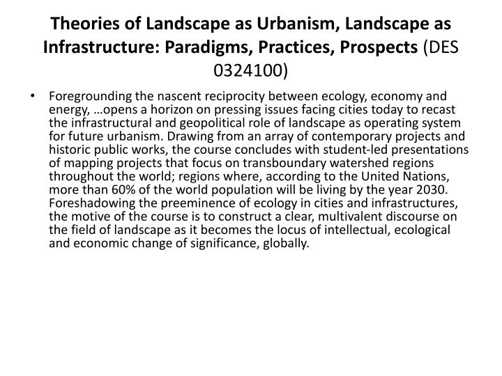 Theories of Landscape as Urbanism, Landscape as Infrastructure: Paradigms, Practices, Prospects
