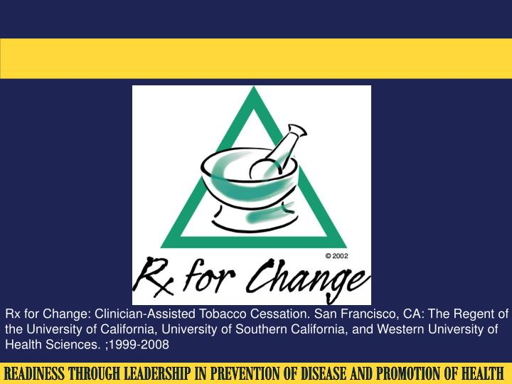 Rx for Change: Clinician-Assisted Tobacco Cessation. San Francisco, CA: The Regent of