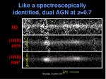 like a spectroscopically identified dual agn at z 0 7