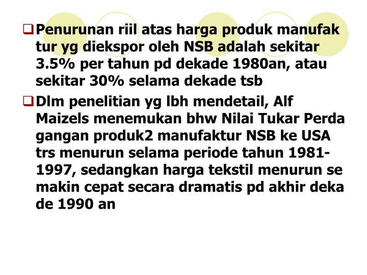 Penurunan riil atas harga produk manufak tur yg diekspor oleh NSB adalah sekitar 3.5% per tahun pd dekade 1980an, atau sekitar 30% selama dekade tsb