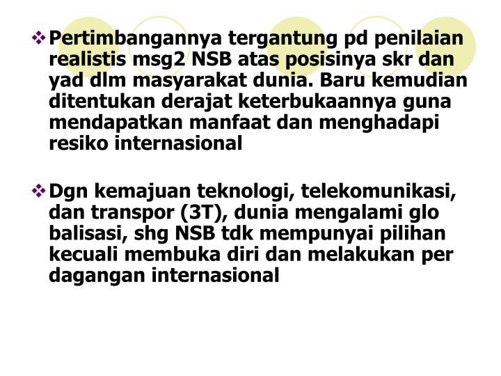 Pertimbangannya tergantung pd penilaian realistis msg2 NSB atas posisinya skr dan yad dlm masyarakat dunia. Baru kemudian  ditentukan derajat keterbukaannya guna mendapatkan manfaat dan menghadapi resiko internasional