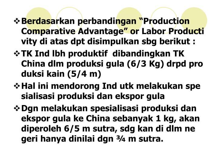 """Berdasarkan perbandingan """"Production Comparative Advantage"""" or Labor Producti vity di atas dpt disimpulkan sbg berikut :"""