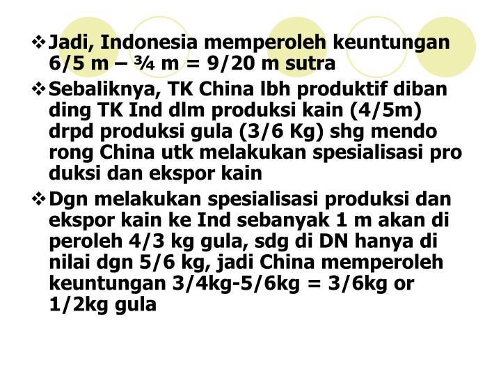 Jadi, Indonesia memperoleh keuntungan 6/5 m – ¾ m = 9/20 m sutra