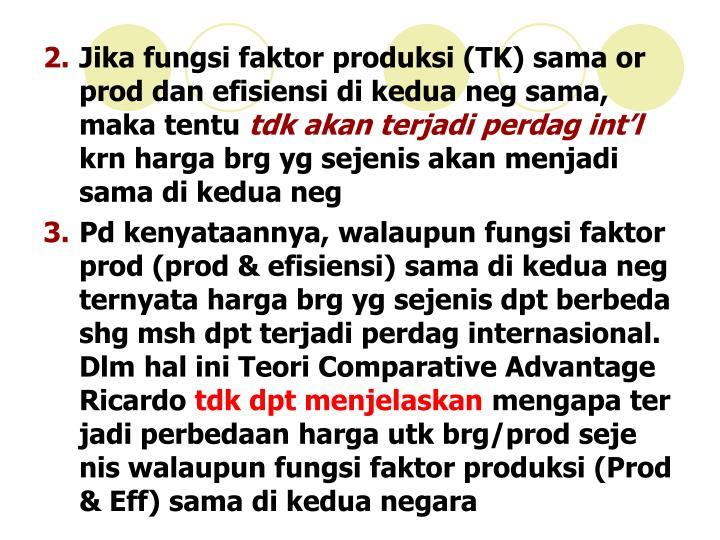 Jika fungsi faktor produksi (TK) sama or prod dan efisiensi di kedua neg sama, maka tentu