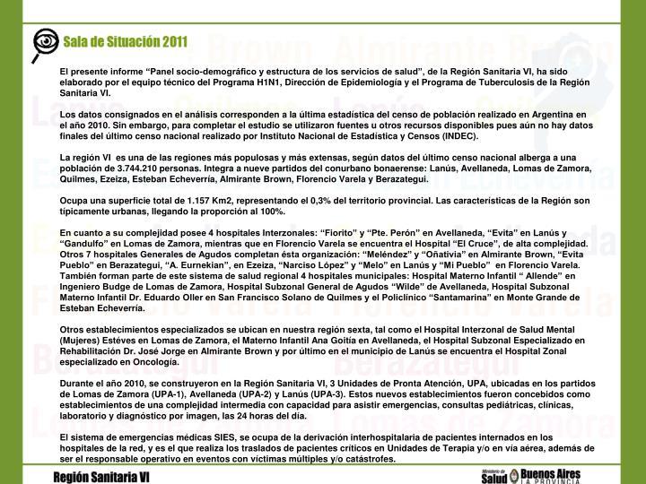 """El presente informe """"Panel socio-demográfico y estructura de los servicios de salud"""", de la Región Sanitaria VI, ha sido elaborado por el equipo técnico del Programa H1N1, Dirección de Epidemiología y el Programa de Tuberculosis de la Región Sanitaria VI."""