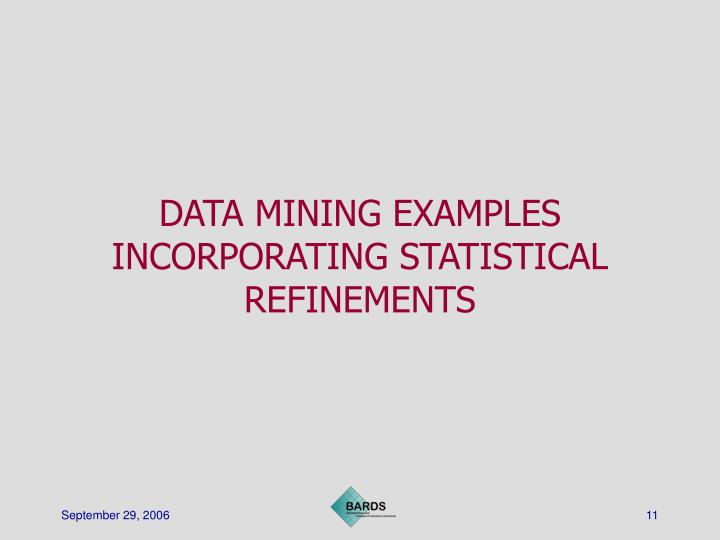 DATA MINING EXAMPLES INCORPORATING STATISTICAL REFINEMENTS