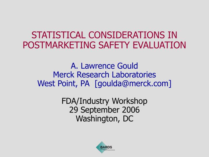 STATISTICAL CONSIDERATIONS IN POSTMARKETING SAFETY EVALUATION
