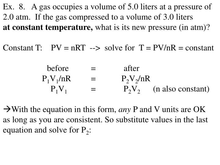 Ex.  8.   A gas occupies a volume of 5.0 liters at a pressure of
