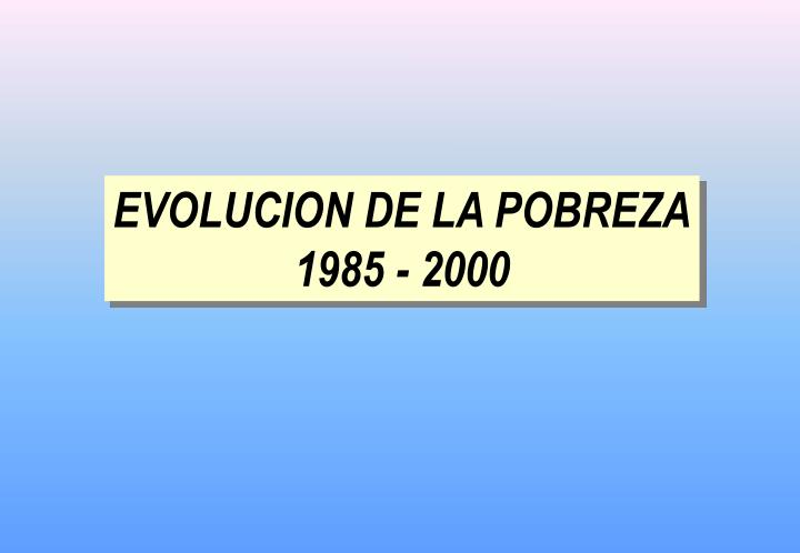 EVOLUCION DE LA POBREZA