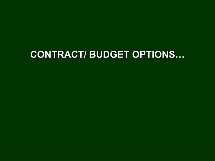 CONTRACT/ BUDGET OPTIONS…